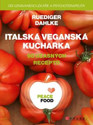 PEACE FOOD Italská veganská kuchařka - Ruediger Dahlke