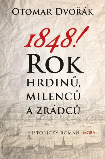 1848! - Rok hrdinů, milenců a zrádců - Otomar Dvořák
