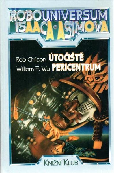 Robounivesum Isaaca Asimova  - Útočiště / Pericentrum - William F. Wu, Robert Dean Chilson