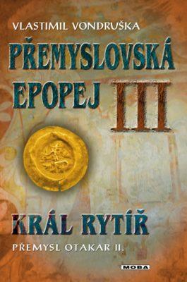 Přemyslovská epopej III. - Král rytíř Přemysl II. Otakar - Vlastimil Vondruška