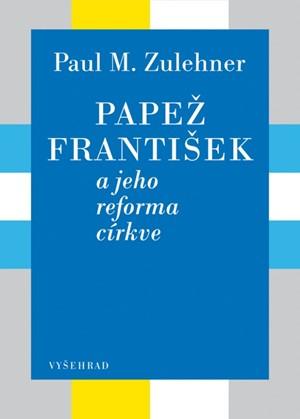 Papež František a jeho reforma církve - Paul M. Zulehner