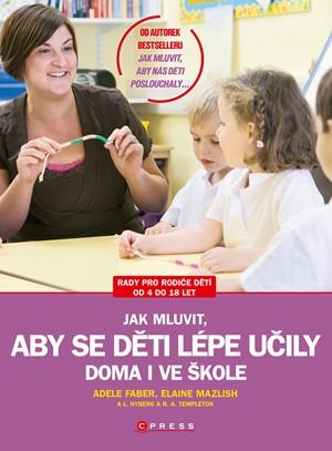 Jak mluvit, aby se děti lépe učily doma i ve škole - Adele Faber, Elaine Mazlish