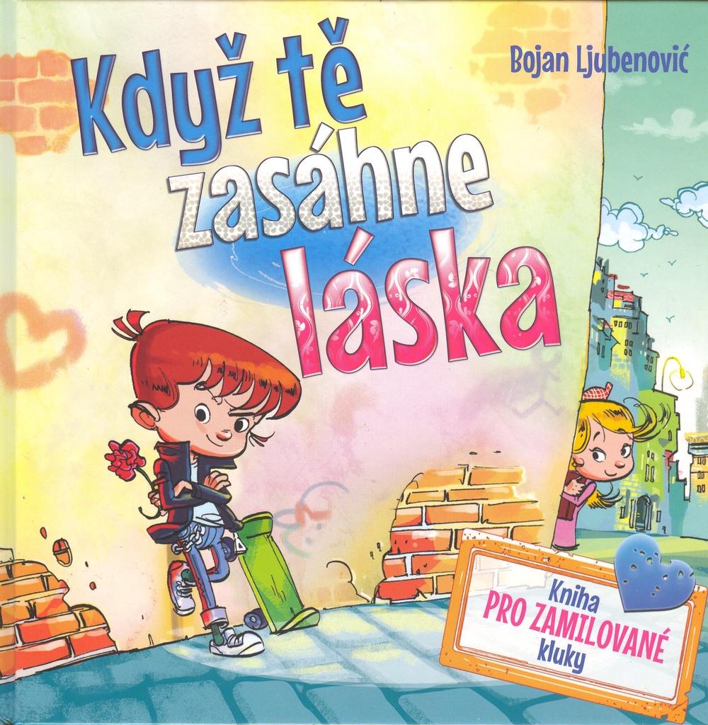 Když tě zasáhne láska - kniha pro zamilované kluky - Bojan Ljubenovič