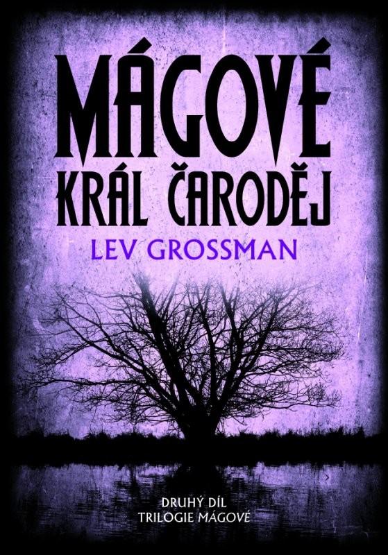 Mágové - Král čaroděj - Lev Grossman