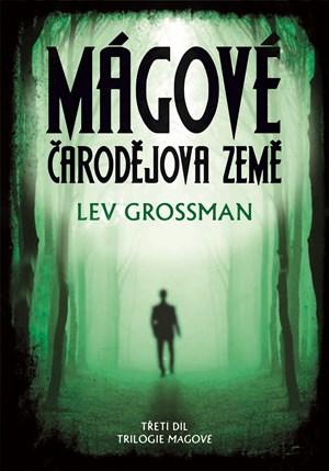 Mágové - čarodějova země - Lev Grosman
