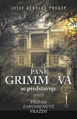 Paní Grimmová se představuje aneb případ zapomenuté vraždy - Josef Bernard Prokop