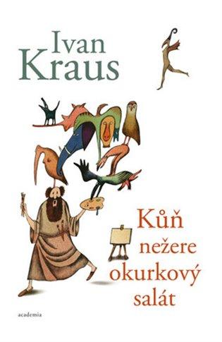 Kůň nežere okurkový salát - Ivan Kraus
