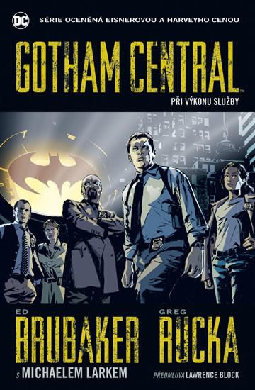 Gotham Central - Při výkonu služby - Ed Brubaker/Greg Rucka /bazarové zboží/