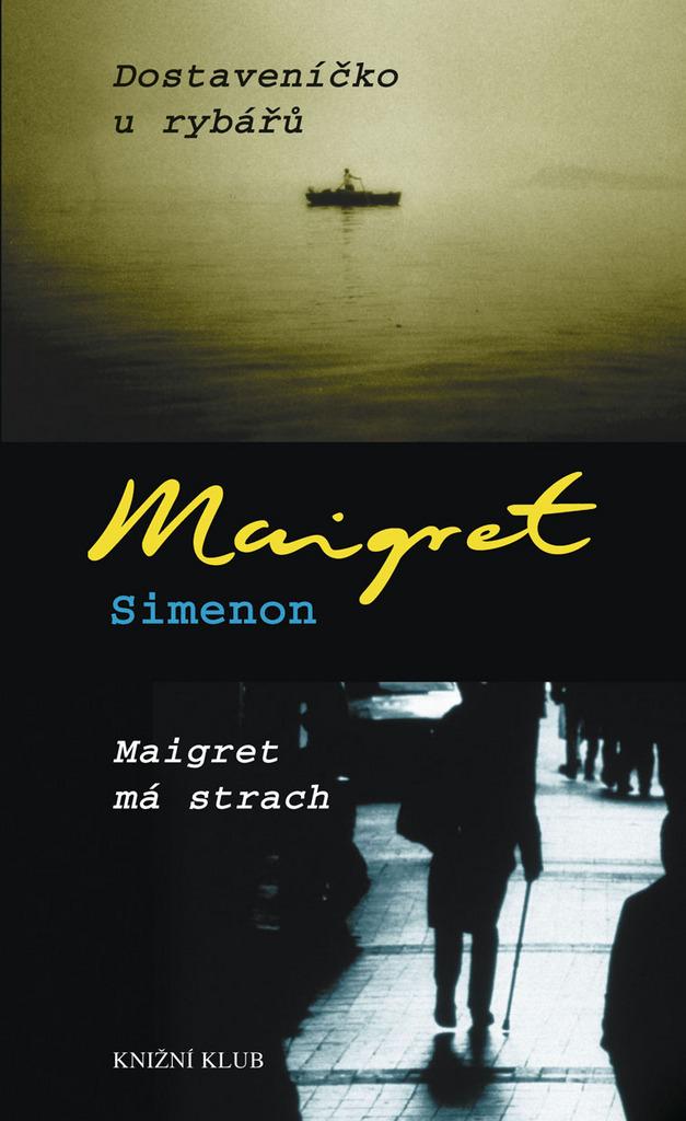 Dostaveníčko u rybářů / Maigret má strach - Georges Simenon