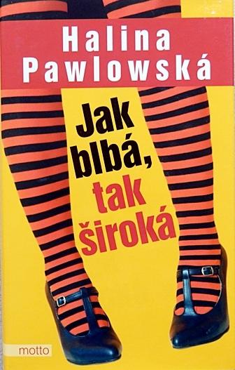 Jak blbá, tak široká - Halina Pawlowská