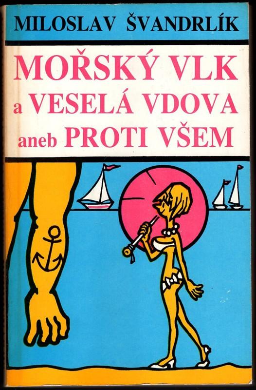 Mořský vlk a Veselá vdova aneb Proti všem - Miloslav Švandrlík /bazarové zboží/