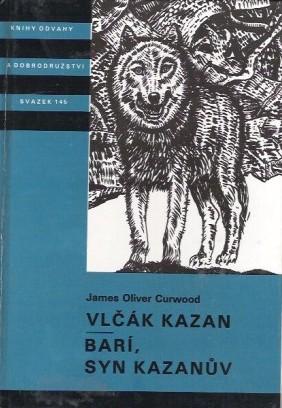 Vlčák Kazan / Barí, syn Kazanův - James Oliver Curwood /bazarové zboží/