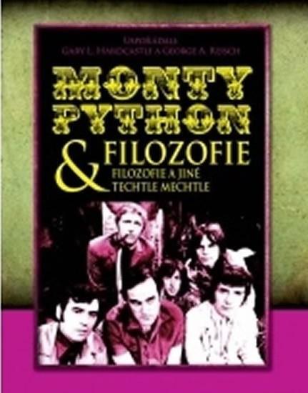 Monthy Python & filozofie: Filozofie a jiné techtle mechtle - Gary L.Hardcastle a George A. Reisch