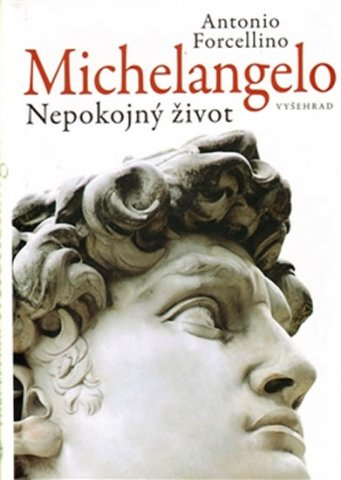 Michelangelo - Nepokojný život - Antonio Forcellino