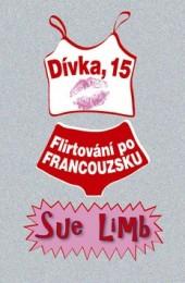 Dívka, 15 - Flirtování po Francouzsku - Sue Limb /pevná vazba//bazarové zboží/