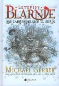 Letopisy Blarnie - Les, čaroprdelnice a skříň - Michael Gerber