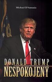 Donald Trump - Nespokojený - Michael D'Antonio