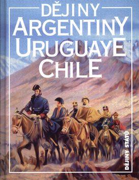 Dějiny Argentiny / Uruguaye / Chile - Jiří Chalupa