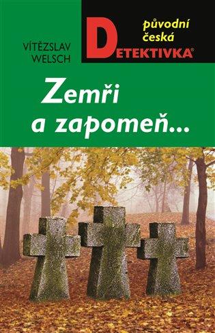 Zemři a zapomeň... - Vítězslav Welsch