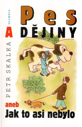 Pes a dějiny aneb Jak to asi nebylo - Petr Skalka