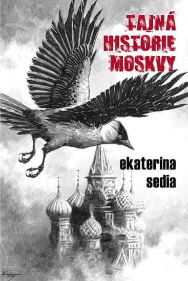 Tajná historie Moskvy - Ekaterina Sedia