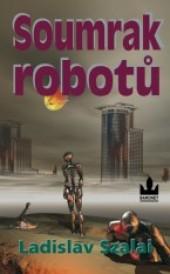 Soumrak robotů - Ladislav Szalai /bazarové zboží/