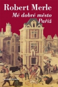 Mé dobré město Paříž - Robert Merle /bazarové zboží/