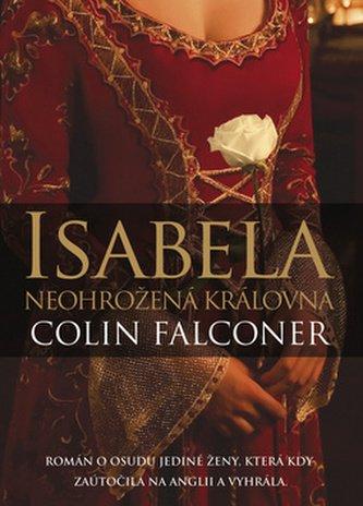 Isabela neohrožená královna - Colin Falconer