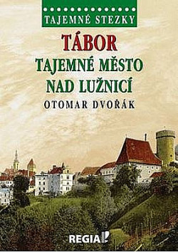 Tábor - tajemné město nad Lužnicí - Otomar Dvořák /bazarové zboží/