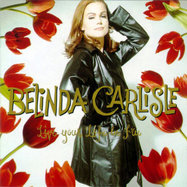 Belinda Carlisle - Live Your Life Be Free - CD /plast/