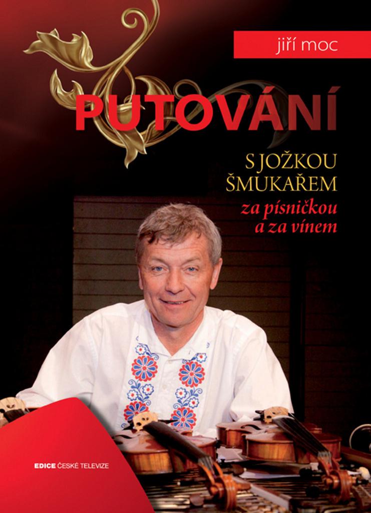 Putování s Jožkou Šmukařem za písničkou a za vínem - J. Moc