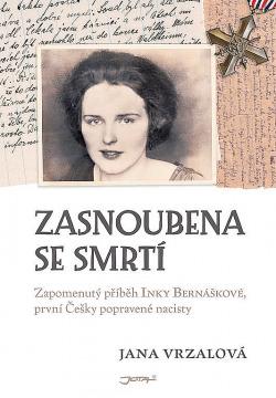 Zasnoubena se smrtí - Zapomenutý příběh Inky Bernáškové, první Češky popravené nacisty - Jana Vrzalová ( bazarové zboží )