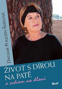 Život s dírou na patě a srdcem na dlani - Dagmar Poulsen-Šmídová