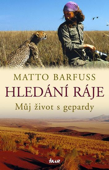 Hledání ráje - Můj život s gepardy - Matto Barfuss /bazarové zboží/