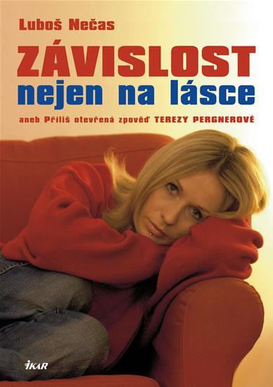 Závislost nejen na lásce aneb příliš otevřená zpověď Terezy Pergnerové - Luboš Nečas