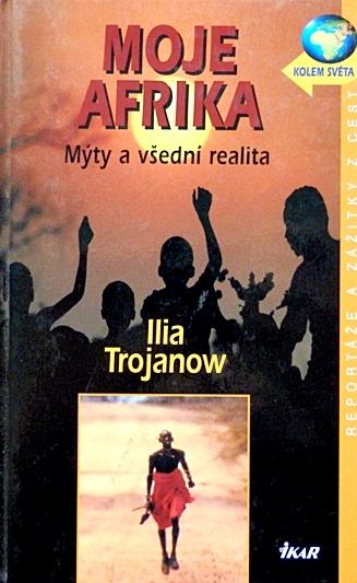 Moje Afrika - Ilia Trojanow