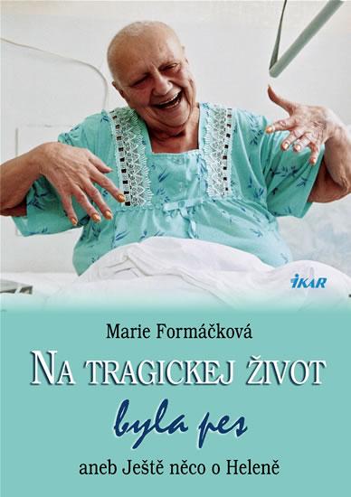 Na tragickej život byla pes aneb Ještě něco o Heleně - Marie Formáčková