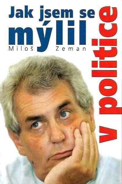 Jak jsem se mýlil v politice - Miloš Zeman /bazarové zboží/