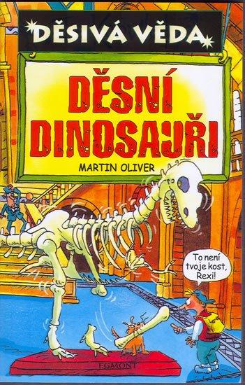 Děsivá věda - Děsní dinosauři - Martin Oliver /bazarové zboží/