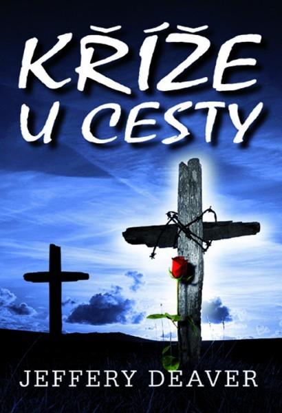 Kříže u cesty - Jeffery Deaver /bazarové zboží/