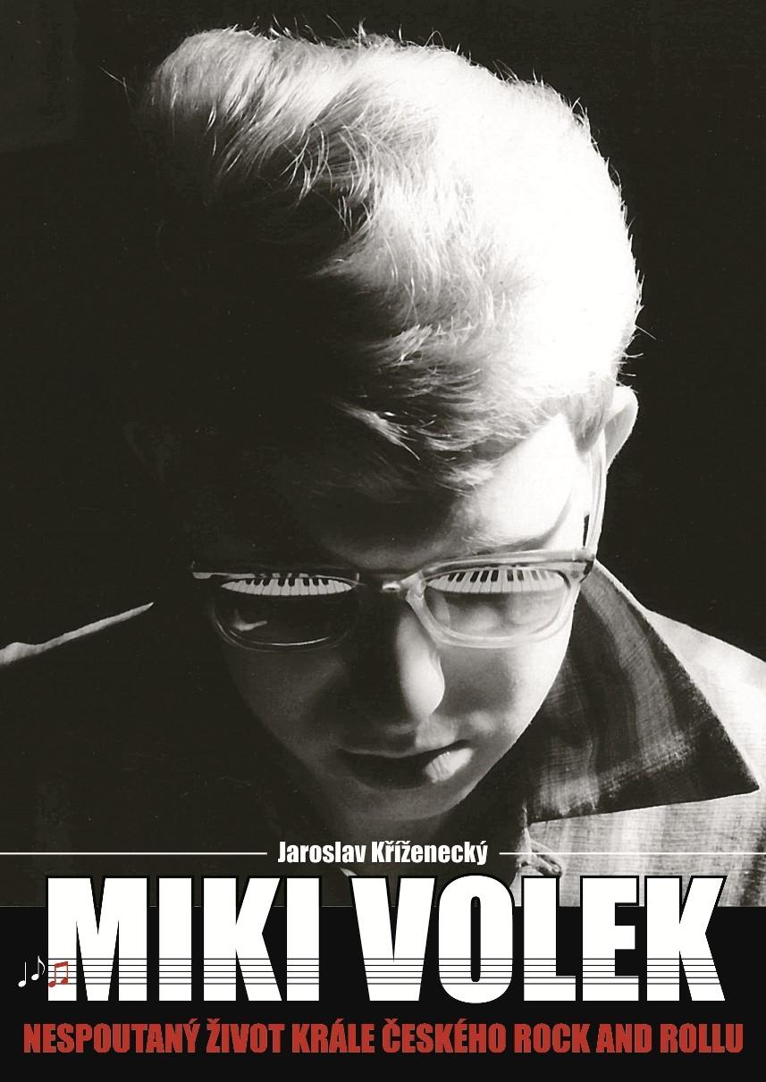 Miki Volek: nespoutaný život krále českého rock and rollu - Jaroslav Kříženecký