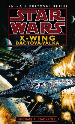 Star Wars - X-Wing - Bactová válka - Michael A. Stackpole