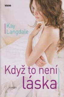Když to není láska - Kay Langdale