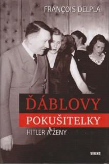 Ďáblovy pokušitelky( Hitler a ženy) - Francois Delpla