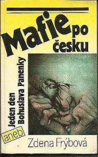 Mafie po česku aneb Jeden den Bohuslava Panenky-Zdena Frýbová